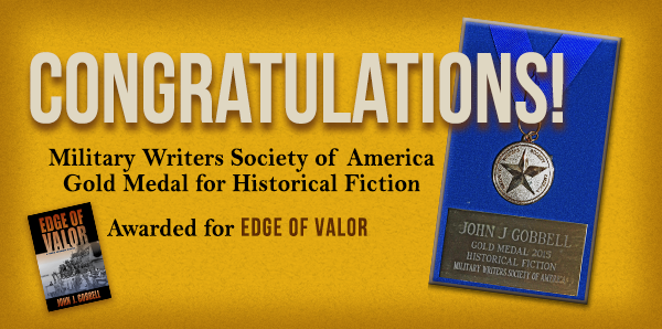 John J Gobbell wins the GOLD MEDAL in HISTORICAL FICTION from the MWSA for Edge of Valor.